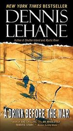 A Drink Before the War - Dennis Lehane