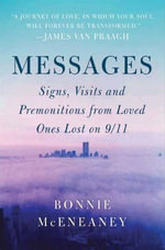 Messages : Signs, Visits, and Premonitions from Loved Ones Lost on 9/11 - Bonnie McEneaney