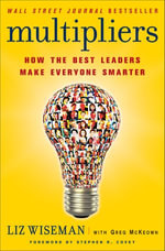 Multipliers : How the Best Leaders Make Everyone Smarter - Liz Wiseman