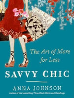 Savvy Chic : The Art of More for Less - Anna Johnson