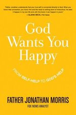 God Wants You Happy : From Self-Help to God's Help - Father Jonathan Morris