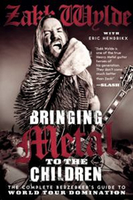 Bringing Metal to the Children : The Complete Berzerker's Guide to World Tour Domination - Zakk Wylde