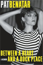 Between a Heart and a Rock Place : A Memoir - Pat Benatar