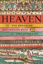 Heaven : Our Enduring Fascination with the Afterlife - Lisa Miller