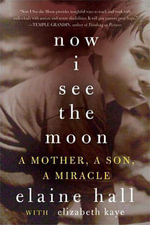 Now I See the Moon : A Mother, a Son, a Miracle - Elaine Hall