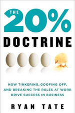 The 20% Doctrine : How Tinkering, Goofing Off, and Breaking the Rules at Work Drive Success in Business - Ryan Tate