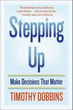 Stepping Up : Make Decisions that Matter - Timothy D. Dobbins