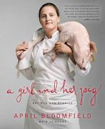 A Girl and Her Pig : Recipes and Stories - April Bloomfield