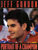 Jeff Gordon : Portrait of a Champion - Jeff Gordon