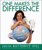 One Makes the Difference : Inspiring Actions that Change our World - Julia Hill