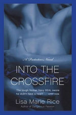 Into the Crossfire : A Protectors Novel: Navy SEAL - Lisa Marie Rice