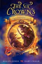 The Six Crowns : Fire Over Swallowhaven - Allan Frewin Jones