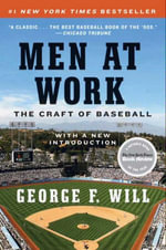 Men at Work : The Craft of Baseball - George F. Will