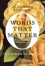 Words That Matter : A Little Book of Life Lessons - Editors of O, the Oprah Magazine