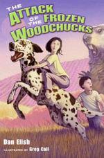 The Attack of the Frozen Woodchucks - Dan Elish