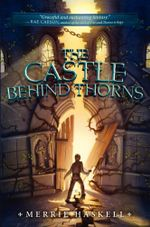 The Castle Behind Thorns - Merrie Haskell