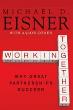 Working Together : Why Great Partnerships Succeed - Michael D. Eisner