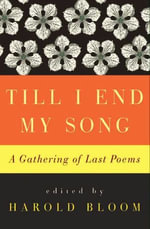 Till I End My Song : A Gathering of Last Poems - Harold Bloom