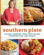 Southern Plate : Classic Comfort Food That Makes Everyone Feel Like Family - Christy Jordan