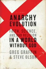 Anarchy Evolution : Faith, Science, and Bad Religion in a World Without God - Greg Graffin