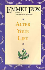 Alter Your Life - Emmet Fox