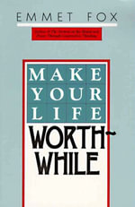 Make Your Life Worthwhile - Emmet Fox