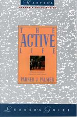 The Active Life Leader's Guide : A Spirituality of Work, Creativity, and Caring - Parker J. Palmer