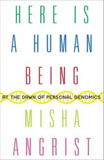 Here Is a Human Being : At the Dawn of Personal Genomics - Misha Angrist