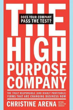 The High-Purpose Company : The TRULY Responsible (and Highly Profitable) Firms That Are Changing Business Now - Christine Arena