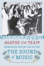 Memories Before and After the Sound of Music : An Autobiography - Agathe von Trapp
