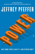 Power : Why Some People Have It—and Others Don't - Jeffrey Pfeffer