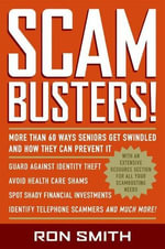 Scambusters! : More than 60 Ways Seniors Get Swindled and How They Can Prevent It - Ron Smith