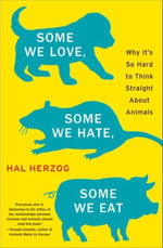 Some We Love, Some We Hate, Some We Eat : Why It's So Hard to Think Straight About Animals - Hal Herzog