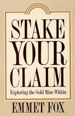Stake Your Claim : Exploring the Gold Mine Within - Emmet Fox