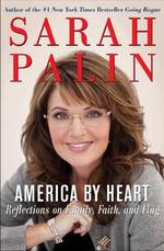 America by Heart : Reflections on Family, Faith, and Flag - Sarah Palin