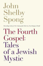 The Fourth Gospel : Tales of a Jewish Mystic - John Shelby Spong
