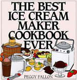 The Best Ice Cream Maker Cookbook Ever - John Boswell