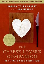 The Cheese Lover's Companion : The Ultimate A-to-Z Cheese Guide with More Than 1,000 Listings for Cheeses and Cheese-Related Terms - Sharon T. Herbst