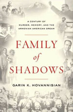 Family of Shadows : A Century of Murder, Memory, and the Armenian American Dream - Garin K. Hovannisian