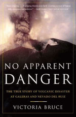 No Apparent Danger : The True Story of Volcanic Disaster at Galeras and Nevado Del Ruiz - Victoria Bruce