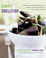 Simply Shellfish : Quick and Easy Recipes for Shrimp, Crab, Scallops, Clams, Mussels, Oysters, Lobster, Squid, and Sides - Leslie Glover Pendleton