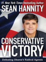 Conservative Victory : Defeating Obama's Radical Agenda - Sean Hannity