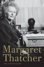 Margaret Thatcher : The Autobiography - Lady Margaret Thatcher