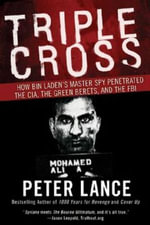Triple Cross : How bin Laden's Master Spy Penetrated the CIA, the Green Berets, and the FBI - Peter Lance