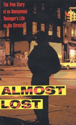 Almost Lost : The True Story of an Anonymous Teenager's Life on the Streets - Beatrice Sparks