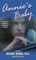 Annie's Baby : The Diary of Anonymous, a Pregnant Teenager - Beatrice Sparks