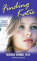 Finding Katie : The Diary of Anonymous, A Teenager in Foster Care - Beatrice Sparks
