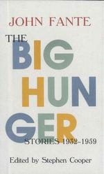 The Big Hunger : Stories, 1932-1959 - John Fante