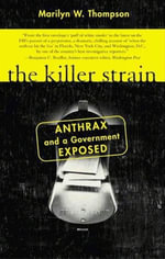 The Killer Strain : Anthrax and a Government Exposed - Marilyn W. Thompson