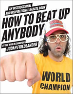 How to Beat Up Anybody : An Instructional and Inspirational Karate Book by the World Champion - Judah Friedlander